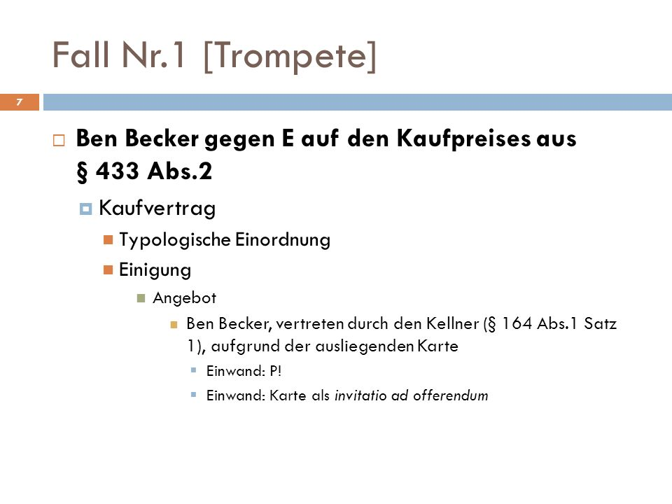 Fall Nr.1 [Trompete] Ben Becker gegen E auf den Kaufpreises aus § 433 Abs.2. Kaufvertrag. Typologische Einordnung.